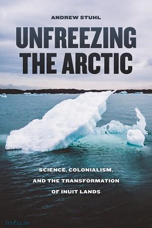 آبکردن یخهای شمالگان: علم، استعمارگری، و ترادیسیِ سرزمین اسکیموها» نوشته اندرو استرول بهتازگی از سوی انتشارات دانشگاه شیکاگو منتشر شده است