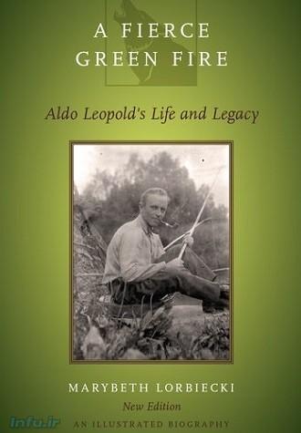 کتاب « آتش سبزِ وحشی: زندگی و میراث آلدو لئوپولد» به قلم ماریبس لربیکی بهتازگی در ویراستی جدید از سوی انتشارات آکسفورد منتشر شده