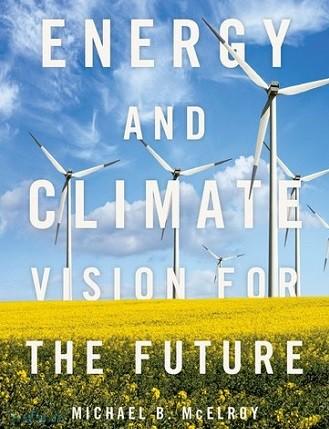 کتاب «انرژی و اقلیم: بینشی برای آینده»، که بهتازگی از سوی انتشارات آکسفورد و به قلم میخائیل ب. مکالروی منتشر شده است